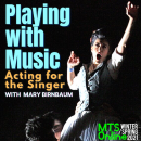 Acting for the Singer with Mary Birnbaum: Sessions begin February 27!